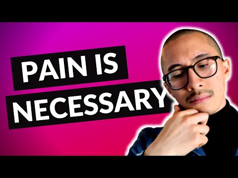 Why pain is good and necessary for growth