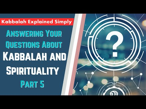 Answering your questions about kabbalah and spirituality part 5 - kabbalah explained simply