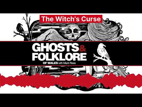 The witch's curse: a dark folk tale of welsh witchcraft - ghosts and folklore of wales podcast ep56