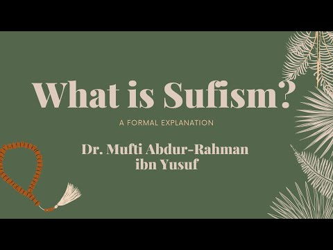 What is sufism? a formal explanation part 18: the final two principles