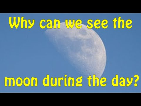 Why can we see the moon during the day?