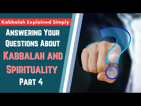 Answering your questions about kabbalah and spirituality part 4 - kabbalah explained simply