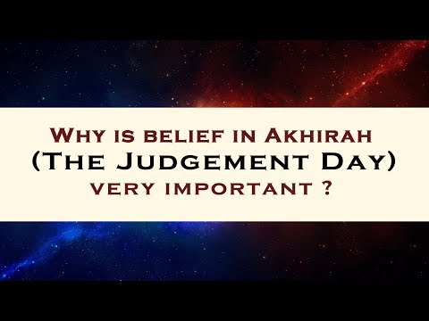 Why is belief in akhirah (the judgement day) very important ?