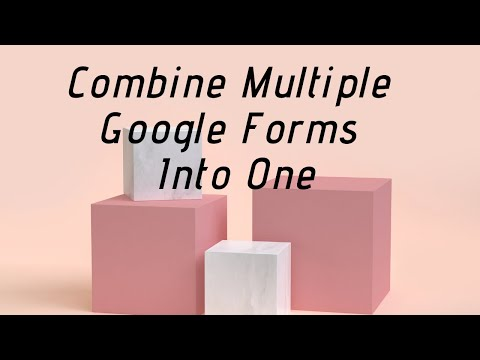 How to combine multiple google forms into one